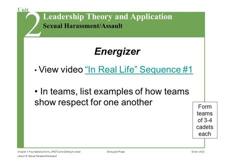 Slide 1 of 23Chapter 1: Foundations of Army JROTC and Getting Involved Lesson 5: Sexual Harassment/Assault Unit Sexual Harassment/Assault Leadership Theory.