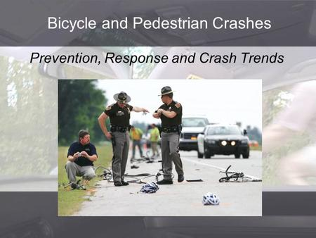 Bicycle and Pedestrian Crashes Prevention, Response and Crash Trends.