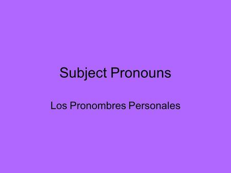 Subject Pronouns Los Pronombres Personales. What is a noun? Person Place Thing Idea.