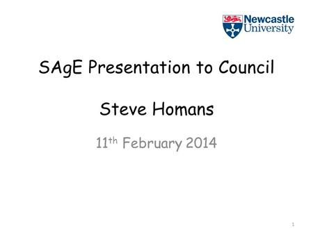 SAgE Presentation to Council Steve Homans 11 th February 2014 1.