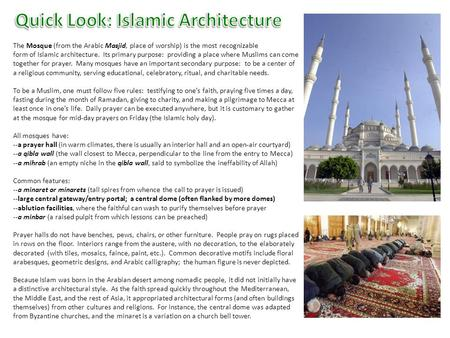 The Mosque (from the Arabic Masjid, place of worship) is the most recognizable form of Islamic architecture. Its primary purpose: providing a place where.