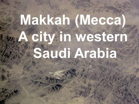 Makkah (Mecca) A city in western Saudi Arabia. Makkah is the birthplace of the Prophet Muhammad, founder of the religion of Islam, and the most sacred.