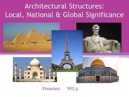 Architectural Structures: Local, National & Global Significance FrancisciWG.3.