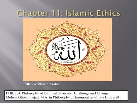 PHIL 104: Philosophy of Cultural Diversity: Challenge and Change Melissa Gholamnejad, M.A. in Philosophy, Claremont Graduate University Allah written in.