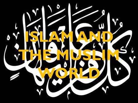 ISLAM AND THE MUSLIM WORLD. Expansion of Islam.