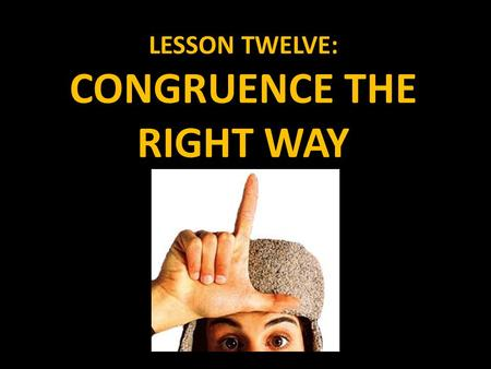 LESSON TWELVE: CONGRUENCE THE RIGHT WAY. CONGRUENCE As we have discovered, there are many congruence theorems for all types of triangles. As we will find.