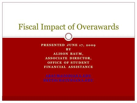 PRESENTED JUNE 17, 2009 BY ALISON BAUM, ASSOCIATE DIRECTOR, OFFICE OF STUDENT FINANCIAL ASSISTANCE  Fiscal Impact.