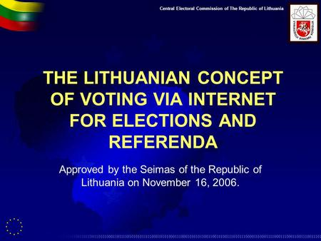 Central Electoral Commission of The Republic of Lithuania THE LITHUANIAN CONCEPT OF VOTING VIA INTERNET FOR ELECTIONS AND REFERENDA Approved by the Seimas.