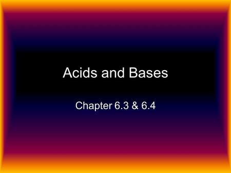 Acids and Bases Chapter 6.3 & 6.4.