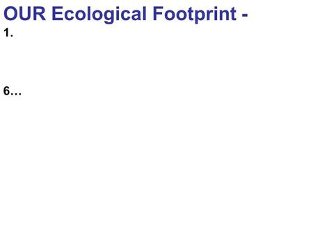 OUR Ecological Footprint - 1. 6…. Ch 20 Community Ecology: Species Abundance + Diversity.