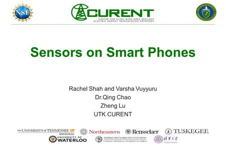 Sensors on Smart Phones Rachel Shah and Varsha Vuyyuru Dr.Qing Chao Zheng Lu UTK CURENT.