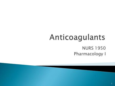 NURS 1950 Pharmacology I 1.  Objective 1: identify general reasons anticoagulants are given 2.