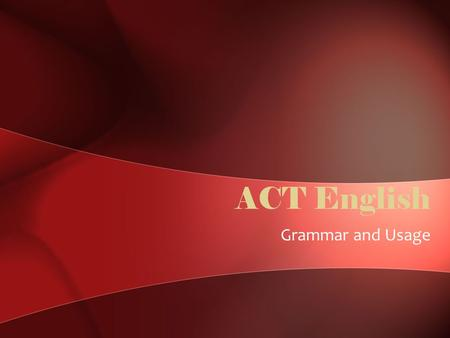 ACT English Grammar and Usage. Pronoun Pronoun – words used to replace the noun –He –she –it –they.