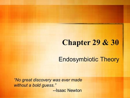 Chapter 29 & 30 Endosymbiotic Theory