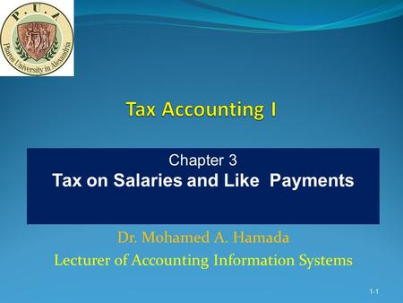 Dr. Mohamed A. Hamada Lecturer of Accounting Information Systems 1-1 Chapter 3 Tax on Salaries and Like Payments.