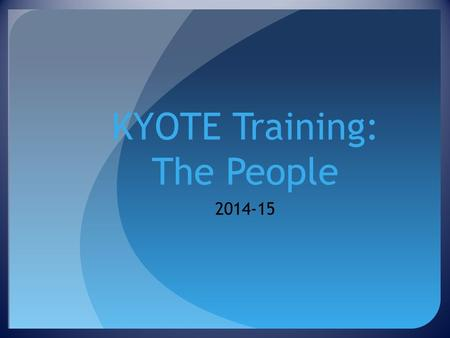 KYOTE Training: The People 2014-15. Purposes of Presentation Describe the positions that school personnel must fill in order to conduct KYOTE testing.
