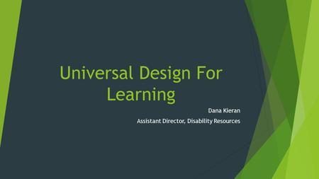 Universal Design For Learning Dana Kieran Assistant Director, Disability Resources.