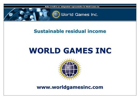 Loyalty Programme Casino Lotteries Private Stock Exchange Finacials Presentation Make A Profit is an Independent representative for World Games Inc WORLD.