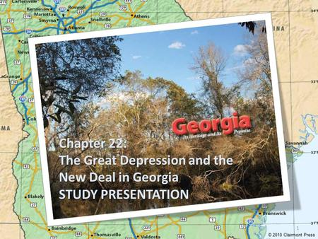Chapter 22: The Great Depression and the New Deal in Georgia STUDY PRESENTATION © 2010 Clairmont Press 1.