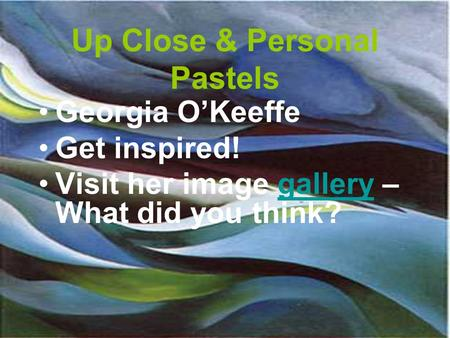 Up Close & Personal Pastels Georgia O'Keeffe Get inspired! Visit her image gallery – What did you think?gallery.