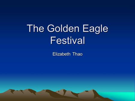 The Golden Eagle Festival Elizabeth Thao. Objectives Mongolia The Kazakhs in the Bayan-Ulgii Province Where is the festival held? When and What is it?