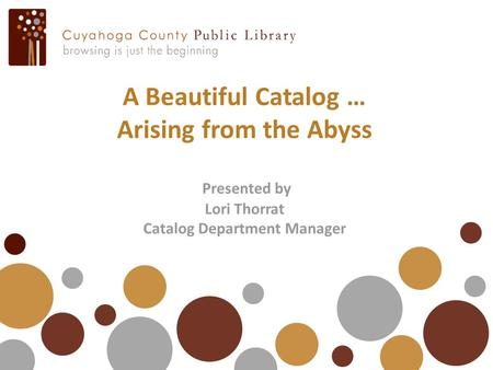 A Beautiful Catalog … Arising from the Abyss Presented by Lori Thorrat Catalog Department Manager.