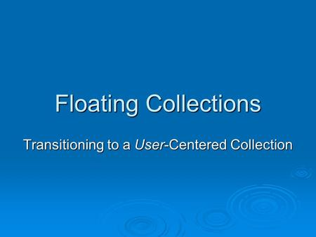 Floating Collections Transitioning to a User-Centered Collection.