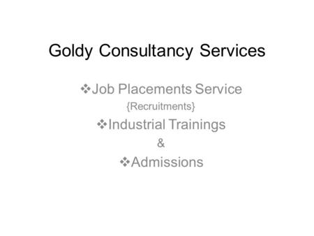 Goldy Consultancy Services  Job Placements Service {Recruitments}  Industrial Trainings &  Admissions.