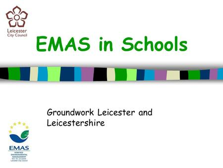 EMAS in Schools Groundwork Leicester and Leicestershire.