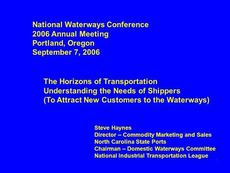 Steve Haynes Director – Commodity Marketing and Sales North Carolina State Ports Chairman – Domestic Waterways Committee National Industrial Transportation.