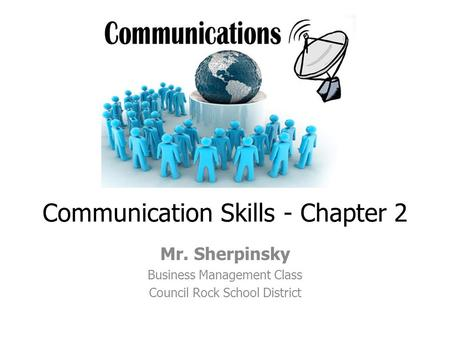 Communication Skills - Chapter 2 Mr. Sherpinsky Business Management Class Council Rock School District.