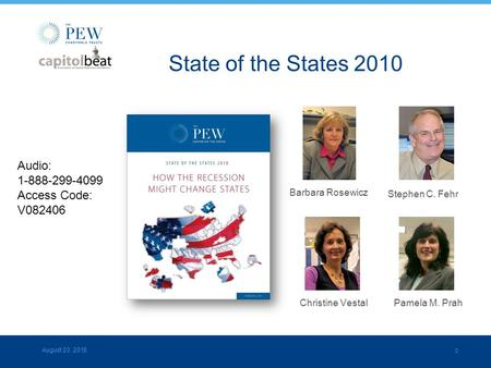 0 August 23, 2015 Barbara Rosewicz Stephen C. Fehr Pamela M. PrahChristine Vestal State of the States 2010 Audio: 1-888-299-4099 Access Code: V082406.