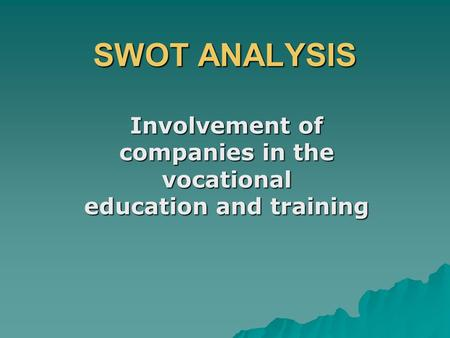 SWOT ANALYSIS Involvement of companies in the vocational education and training.