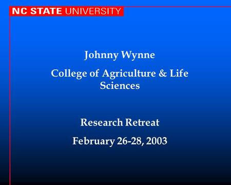 Johnny Wynne College of Agriculture & Life Sciences Research Retreat February 26-28, 2003.