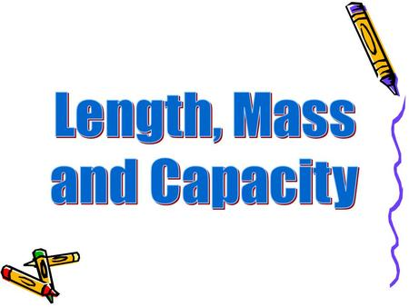 Length, Mass and Capacity.