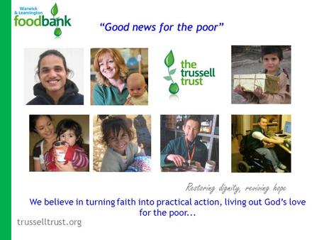 "Trusselltrust.org Restoring dignity, reviving hope We believe in turning faith into practical action, living out God's love for the poor... ""Good news."