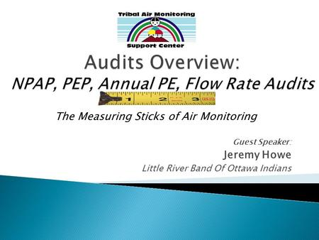 Guest Speaker: Jeremy Howe Little River Band Of Ottawa Indians The Measuring Sticks of Air Monitoring.
