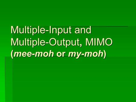 Multiple-Input and Multiple-Output, MIMO (mee-moh or my-moh)