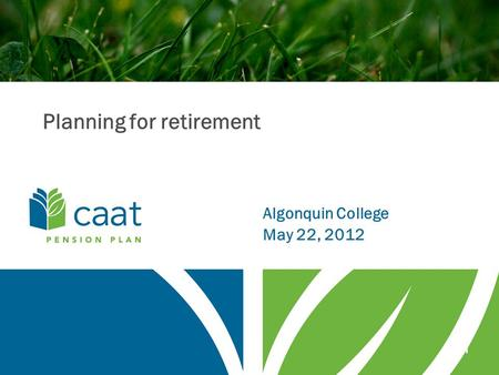 1 Planning for retirement Algonquin College May 22, 2012.