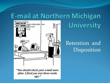 Retention and Disposition. Are e-mail messages public records? At NMU, all email messages composed and maintained on University hardware are considered.