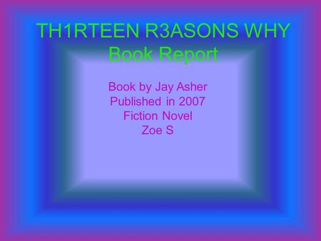 TH1RTEEN R3ASONS WHY Book Report Book by Jay Asher Published in 2007 Fiction Novel Zoe S.