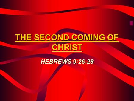 THE SECOND COMING OF CHRIST HEBREWS 9:26-28. PRIOR TO THE SECOND COMING THERE WILL BE DISPUTATIONS DISPUTATIONS – MEN OF PERVERSION – 1 TIM.6:3-6 – SCOFFERS.