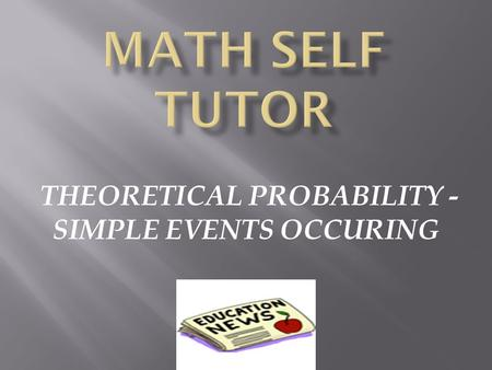THEORETICAL PROBABILITY - SIMPLE EVENTS OCCURING.