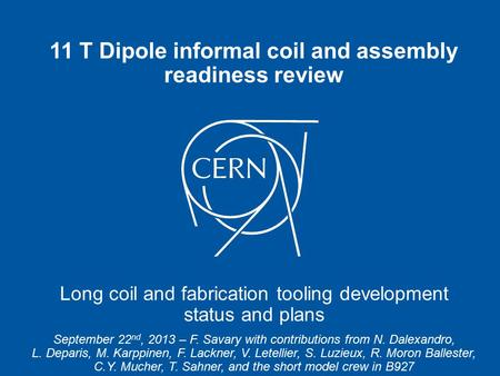 11 T Dipole informal coil and assembly readiness review Long coil and fabrication tooling development status and plans September 22 nd, 2013 – F. Savary.