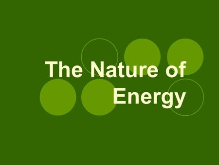 The Nature of Energy. Energy The ability to cause change or the ability to do work Joule – the SI unit used to measure energy.
