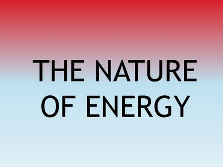 THE NATURE OF ENERGY. Energy Is the Ability to Do Work Work involves motion.
