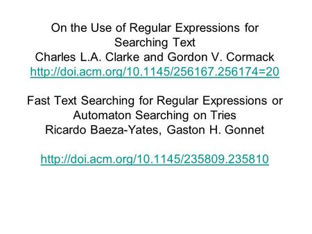 On the Use of Regular Expressions for Searching Text Charles L.A. Clarke and Gordon V. Cormack  Fast Text Searching.