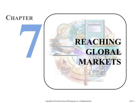 Copyright © 2007 by The McGraw-Hill Companies, Inc. All Rights Reserved. Slide 7-1 REACHING GLOBAL MARKETS C HAPTER.