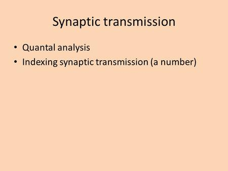 Synaptic transmission Quantal analysis Indexing synaptic transmission (a number)