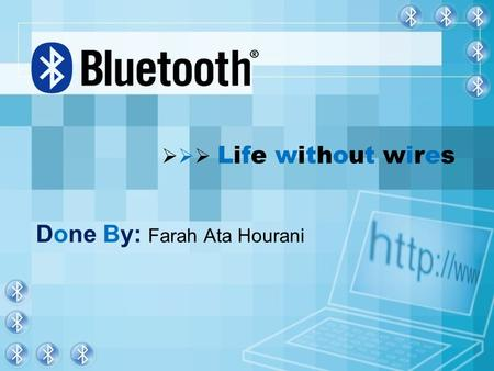   Life without wires Done By: Farah Ata Hourani.